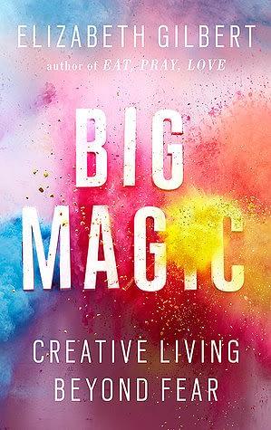 Big Magic  by Elizabeth Gilbert, a creative living book